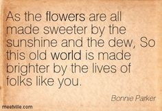 Quotes by Bonnie Parker | Bonnie Parker : As the flowers are all made sweeter by the sunshine ...