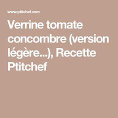 Verrine tomate concombre (version légère...), Recette Ptitchef