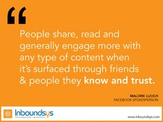 People share, read and  generally engage more with  any type of content when  it's surfaced through friends  & people they know and trust. www.inboundsys.com