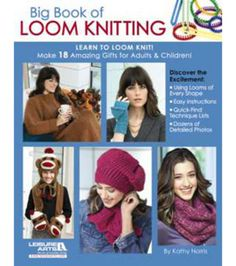 Big Book Of Loom Knitting. Look at the stylish knits you can create-- without knitting needles. Knitting looms are amazingly easy to use; and theyre available in a wide variety of shapes and sizes. Al