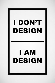 I am Design! hehe!