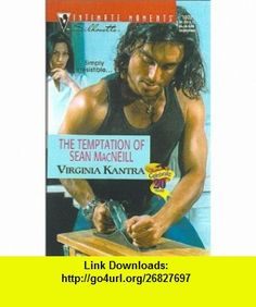 The Temptation of Sean MacNeill (Silhouette Intimate Moments, 1032) (9780373271023) Virginia Kantra , ISBN-10: 0373271026  , ISBN-13: 978-0373271023 ,  , tutorials , pdf , ebook , torrent , downloads , rapidshare , filesonic , hotfile , megaupload , fileserve