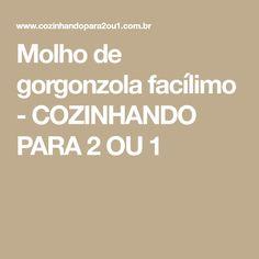 Molho de gorgonzola facílimo - COZINHANDO PARA 2 OU 1