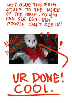 i've gotten like a million questions about how i made my papyrus mask, so i put together this horrible tutorial cuz idk what im doing. i hope this helps someone?????????????????????????? i'm glad you...