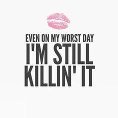 Even on my worst day I'm still killin' it.~ C even my worst days, are still better than your best days. Girl Boss Quotes, Sassy Quotes, Girly Quotes, Woman Quotes, Quotes To Live By, Me Quotes, Motivational Quotes, Funny Quotes, Inspirational Quotes