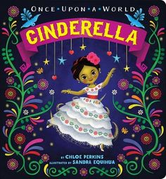New in Board Book / Cinderella ( Once Upon a World ser) / Chole Perkins and Sandra Equihua /Little Simon Pub / Sept 13, 2016 / ISBN: 9781481479158 The classic story of Cinderella gets a fresh twist in this vibrant Mexican spin on the beloved fairy tale!Once upon a time, there was a girl who lived...