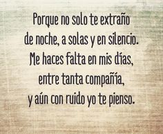 〽️ Porque no solo te extraño de noche, a solas y en silencio. Me haces falta... Men Quotes, Words Quotes, Life Quotes, Sayings, Mindset Quotes, Ex Amor, Miss My Dad, Clever Quotes, Love Images