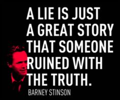 A lie is just a great story that someone ruined with the truth - Barney Stinson from How I Met Your Mother Amazing Quotes, Cute Quotes, Funny Quotes, Great Stories, True Stories, Barney Stinson Quotes, Barney Quotes, Favorite Quotes, Best Quotes