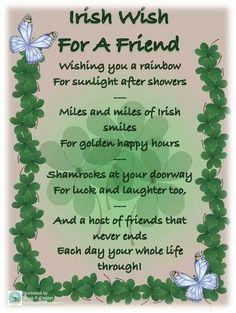 DESEO IRLANDÉS PARA UN AMIGO Te deseo un arcoiris para la luz del sol después de la lluvia - - Miles y miles de sonrisas irlandeses para las felices horas doradas (de oro) - - Tréboles en tu puerta para la suerte y la risa también, - - Y un montón de amigos que ' nunca termine Cada dia toda Tu vida !