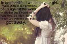 """""""In Another Life, I would be your girl...""""  Katy Perry- The One That Got Away"""