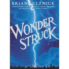Wonderstruck, Brian Selznick (can't wait to read this one, I loved The Invention of Hugo Cabret so, so much!)