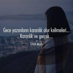 Gece yazanların karanlık olur kelimeleri... Karanlık ve gerçek... - Ertürk Akşun #sözler #anlamlısözler #güzelsözler #manalısözler #özlüsözler #alıntı #alıntılar #alıntıdır #alıntısözler #şiir #edebiyat