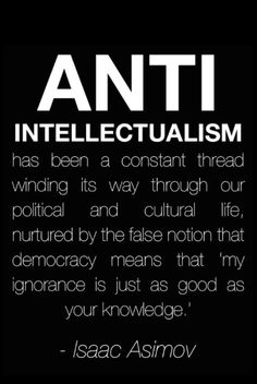 Isaac Asimov on anti-intellectuals. Wise Quotes, Quotable Quotes, Great Quotes, Inspirational Quotes, Famous Quotes, I Look To You, The Knowing, Political Quotes, Quote Of The Week