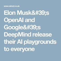 Elon Musk's OpenAI and Google's DeepMind release their AI playgrounds to everyone