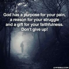 God has a purpose for your pain, a reason for your struggle and a gift for your faithfulness. Don't give up!