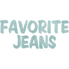 Favorite Jeans ❤ liked on Polyvore featuring words, text, quotes, backgrounds, filler, article, phrase and saying