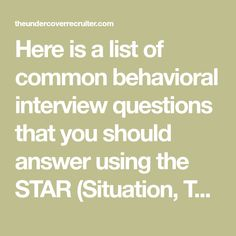 here is a list of common behavioral interview questions that you should answer using the star