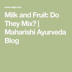 Milk and Fruit: Do They Mix?   Maharishi Ayurveda Blog