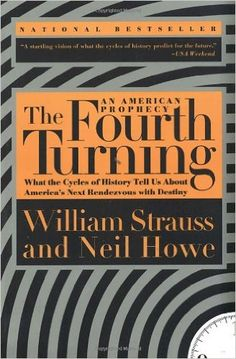 The Fourth Turning: An American Prophecy - What the Cycles of History Tell Us About America's Next Rendezvous with Destiny: William Strauss, Neil Howe: 9780767900461: Amazon.com: Books