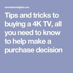 Tips and tricks to buying a 4K TV, all you need to know to help make a purchase decision