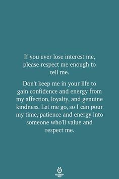 If You Ever Lose Interest Me, Please Respect Me - Quotes Mood Quotes, Positive Quotes, Motivational Quotes, Life Quotes, Inspirational Quotes, The Words, Lauren Bacall, Hurt Quotes, Let Me Go Quotes