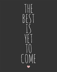 The best is yet to come #inspiration #quote