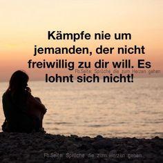 Kämpfe nie um jemanden, der nicht freiwillig zu dir will. Es lohnt sich nicht! #liebe, #kampf, #kämpfen, traurig, #liebeskummer