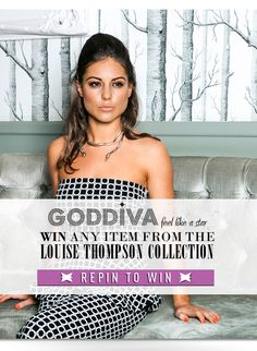 Re-Pin to win... Simply Follow Goddiva on Pinterest & Re-Pin this and you could win ANY item from the Louise Thompson Collection...