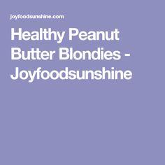 Healthy Peanut Butter Blondies - Joyfoodsunshine