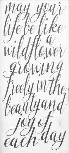 May Your Life Be Like A Wildflower Growing Freely In The Beauty & THe Joy Of Each Day