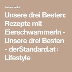 Unsere drei Besten: Rezepte mit Eierschwammerln - Unsere drei Besten - derStandard.at › Lifestyle