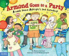 Armond Goes to a Party: A book about Asperger's and friendship - A boy with Asperger's overcomes his social challenges to help a friend celebrate her birthday.