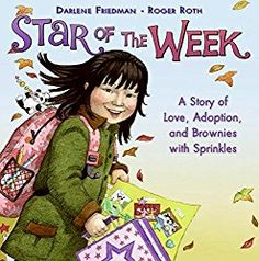 Star of the Week by Darlene Friedman. A Story of Love, Adoption, and Brownies with Sprinkles. About a six year old adopted girl who wonders how to include her birthparents in her display when she is Star of the Week at School. Adoption Books, Knowledge Society, Star Of The Week, Adopting A Child, Children's Literature, Love Book, So Little Time, Love Story, Childrens Books