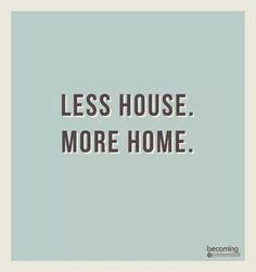 Less Is More : Minimalism : Less house, more home