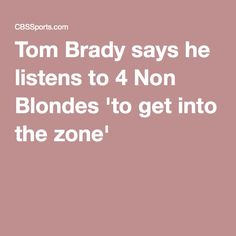 Tom Brady says he listens to 4 Non Blondes 'to get into the zone'