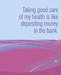 Taking good care of my health is like depositing money in the bank.~ Louise L. Hay