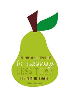 """The pain of self-discipline is always less than the pain of regret."""