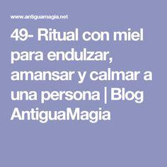 49- Ritual con miel para endulzar, amansar y calmar a una persona | Blog AntiguaMagia