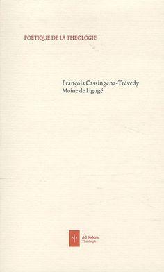 Poétique de la théologie de François Cassingena-Trévedy, http://www.amazon.fr/dp/2940402884/ref=cm_sw_r_pi_dp_QFSHrb1C3V47H