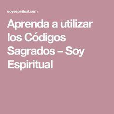 Aprenda a utilizar los Códigos Sagrados – Soy Espiritual
