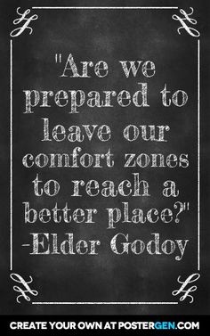 """""""Are we prepared to leave our comfort zones to reach a better place? """" From Elder Godoy's October 2014 General Conference Address. #ldsconf #SummerBookOfMormonProject"""