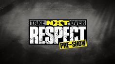 The #NXTTakeOver: Respect Pre-Show starts at 7:30 PM ET, and it streams live RIGHT HERE!