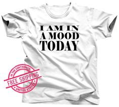Mood Today - Moody Tshirt - Bad Attitude Shirt - Feisty Tshirt - PMS shirt - Warning Shirt - Perfect gift for him - perfect gift for her
