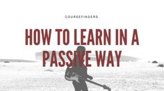 How to learn in a passive way