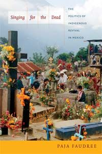 Paja Faudree - Singing for the Dead: The Politics of Indigenous Revival in Mexico