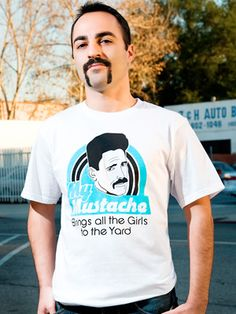 My Mustache Brings All The Girls To The Yard T-Shirt, $18