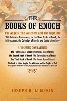 The Books of Enoch: The Angels, The Watchers and The Nephilim: (With Extensive Commentary on the Three Books of Enoch, the Fallen Angels, the Calendar of Enoch, and Daniel's Prophecy) by Joseph Lumpkin,   http://www.amazon.com/dp/1936533073/ref=cm_sw_r_pi_dp_yK5Msb1KX9B57CWM