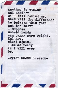 End now, start again, I am as ready as I will ever be. Typewriter Series #644,byTyler Knott Gregson.