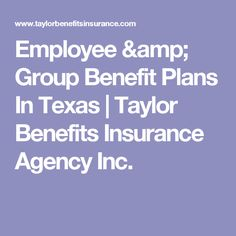 Employee & Group Benefit Plans In Texas | Taylor Benefits Insurance Agency Inc.