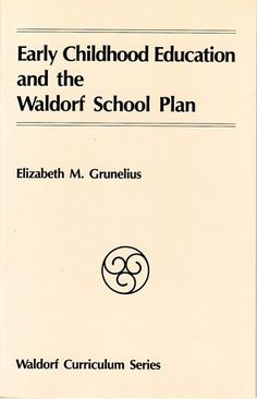 Early Childhood Education and the Waldorf School Plan, by Elizabeth Grunelius
